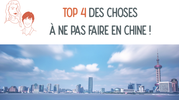 Top 4 Des Choses à Ne Pas Faire En Chine !